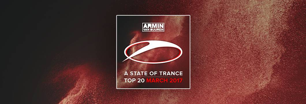 OUT NOW: Armin van Buuren – A State Of Trance Top 20 – March 2017 (Including Classic Bonus Track)