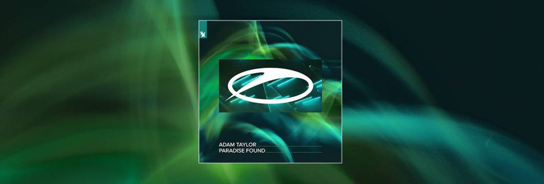 Out Now On A STATE OF TRANCE: Adam Taylor – Paradise Found