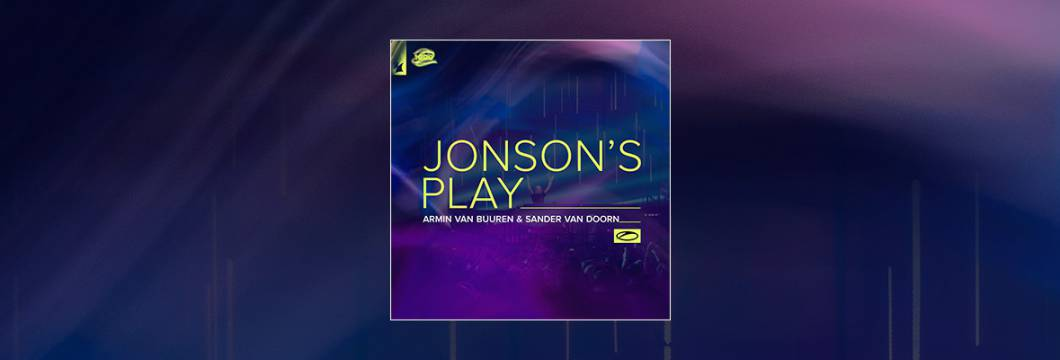 Out Now On A STATE OF TRANCE: Armin van Buuren & Sander van Doorn – Jonson's Play